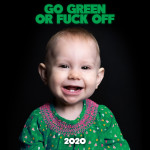 "2020 ""Go green or fuck off"""